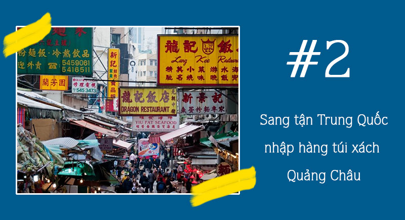 Nhập túi xách Quảng Châu tận gốc tại các chợ Trung Quốc