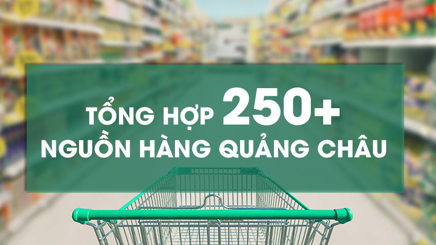 Tổng hợp nguồn hàng Quảng Châu giá sỉ