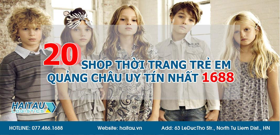 TOP 20 shop thời trang trẻ em Quảng Châu uy tín nhất 1688