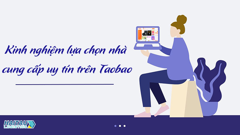 Kinh nghiệm lựa chọn nhà cung cấp uy tín trên Taobao