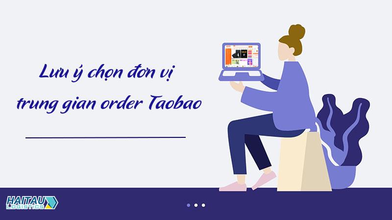 Lưu ý khi lựa chọn đơn vị order Taobao