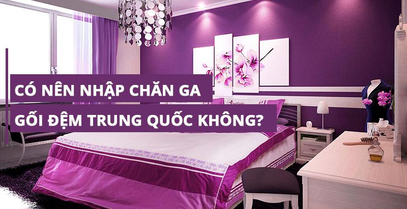 Nhập chăn ga gối đệm Trung Quốc có tốt không?