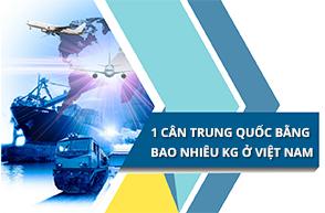 1 cân Trung Quốc bằng bao nhiêu kg ở Việt Nam ?