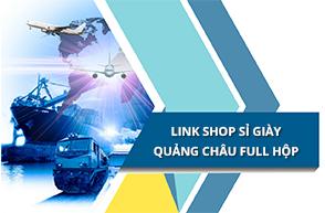 Link shop uy tín sỉ giày Quảng Châu full hộp giá rẻ
